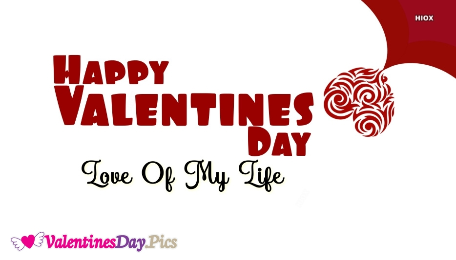 Happy Valentines Day Love Of My Life Images