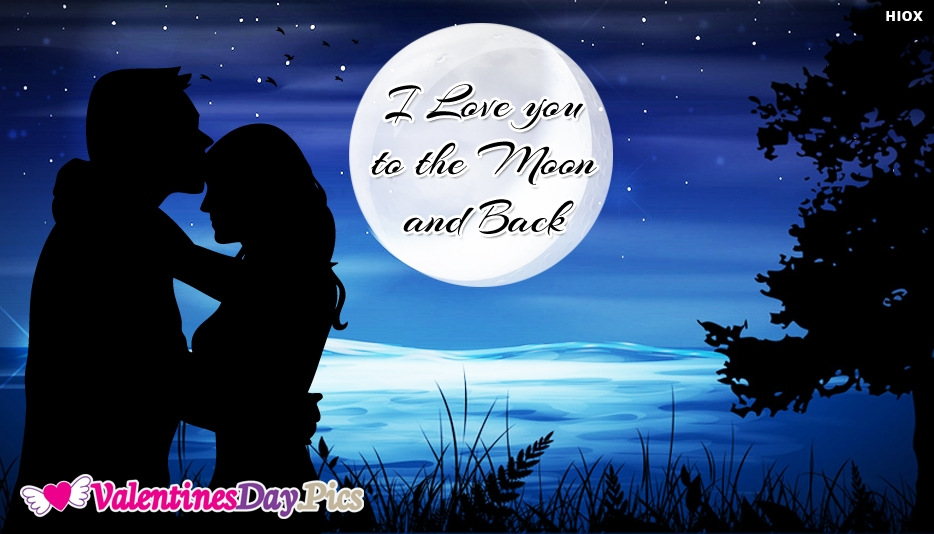 I Love You To The Moon and Back. Happy Valentines Day