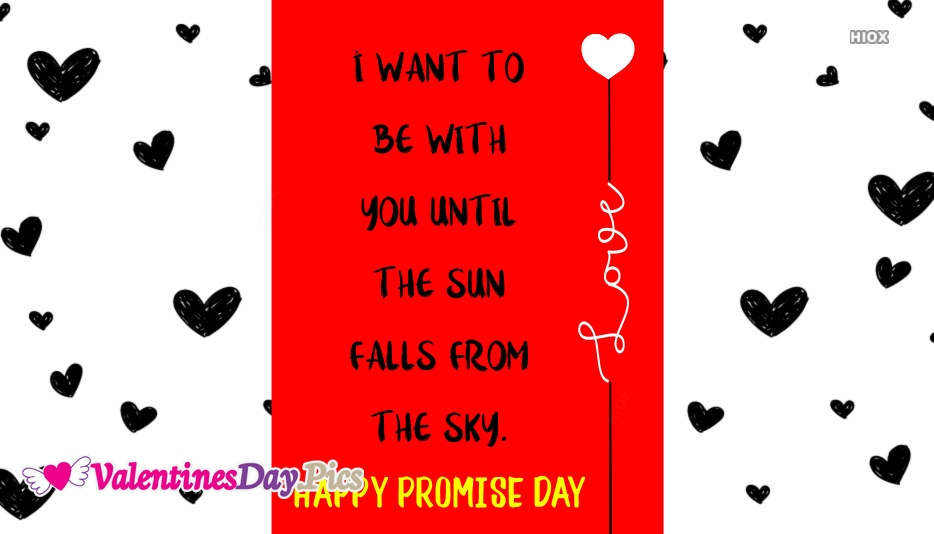 I Want To Be With You Until The Sun Falls From The Sky. Happy Promise