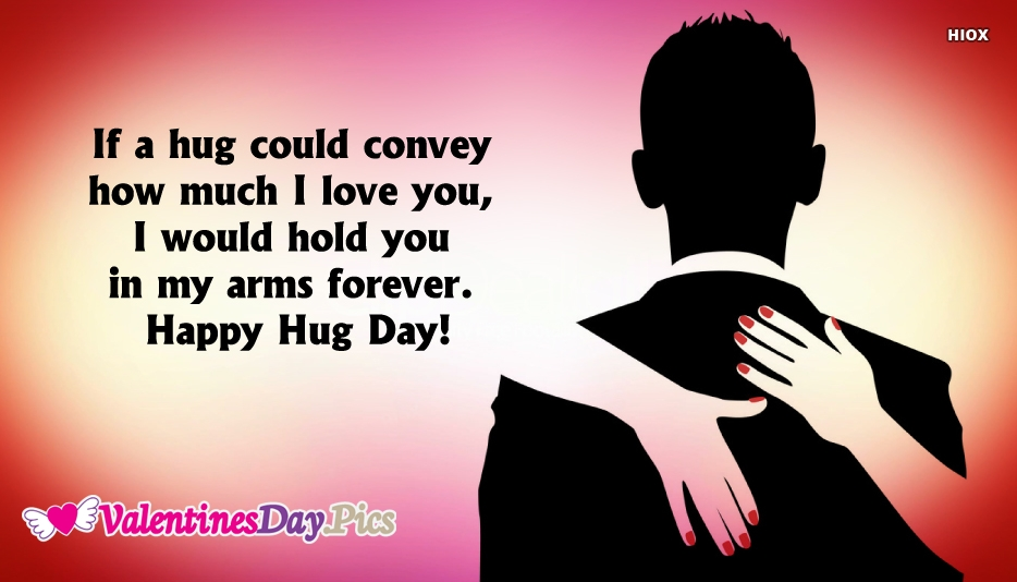 If A Hug Could Convey How Much I Love You, I Would Hold You In