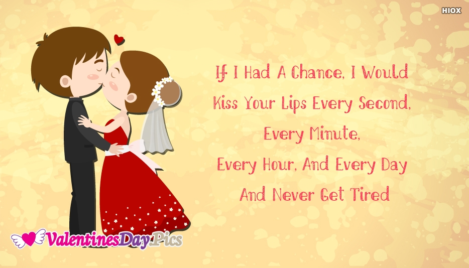If I Had A Chance, I Would Kiss Your Lips Every Second, Every Minute, Every Hour, And Every Day And Never Get Tired