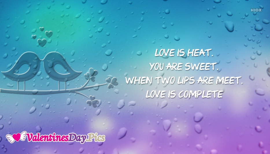Love Is Heat. You Are Sweet. When Two Lips Are Meet. Love Is Complete.