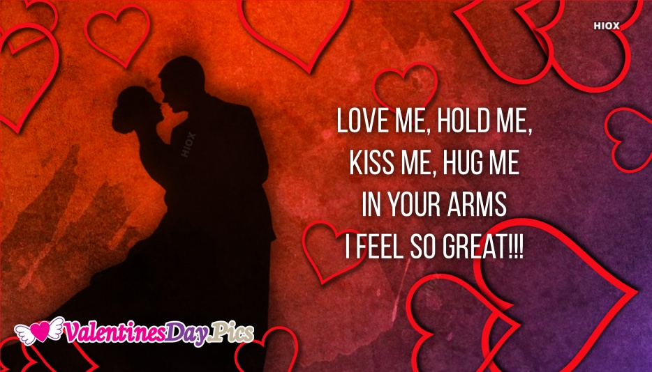 Love Me, Hold Me, Kiss Me, Hug Me In Your Arms I Feel So Great
