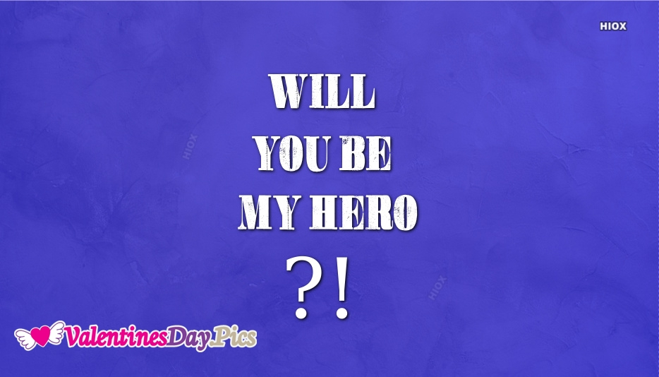 Will You Be My Hero