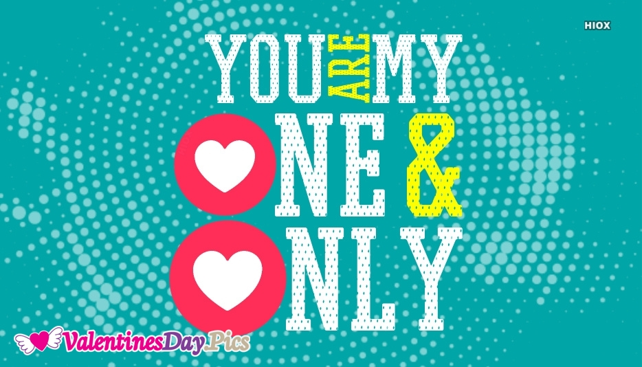 You Are My One and Only. Happy Valentines Day